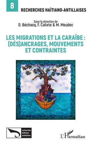 Recherches haïtiano-antillaises. n° 8, Les migrations et la Caraïbe : (dés)ancrages, mouvements et contraintes