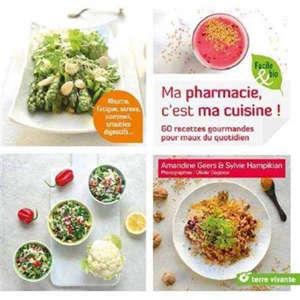 Ma pharmacie, c'est ma cuisine ! : 60 recettes gourmandes pour maux du quotidien