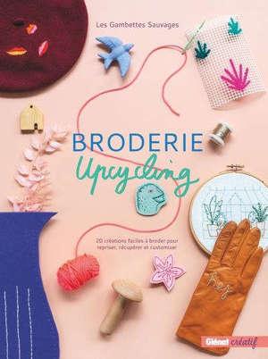 Broderie upcycling : 20 créations faciles à broder pour repriser, récupérer et customiser