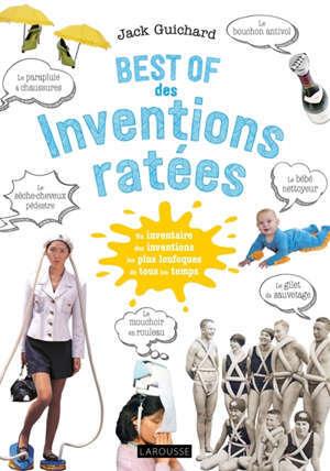 Best of des inventions ratées : un inventaire des inventions les plus loufoques de tous les jours
