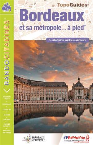 Bordeaux et sa métropole... à pied : des itinéraires insolites à découvrir