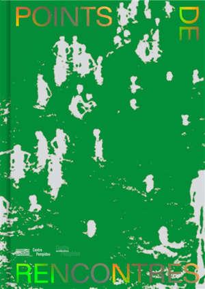 Points de rencontres : exposition, Paris, Centre national d'art et de culture Georges Pompidou, du 23 octobre 2019 au 27 janvier 2020