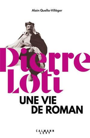 Pierre Loti : une vie de roman