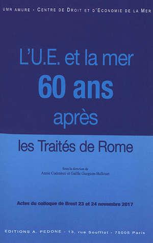 L'Union européenne et la mer : soixante ans après les traités de Rome : actes du colloque de Brest, 23 et 24 novembre 2017