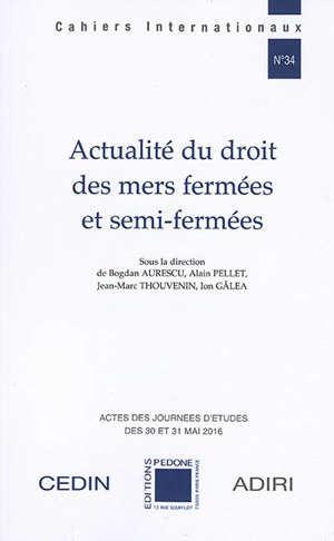 Actualité du droit des mers fermées et semi-fermées : actes des journées d'études des 30 et 31 mai 2016, Université Paris Nanterre