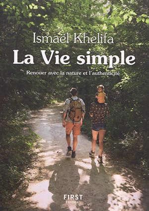 La vie simple : renouer avec la nature, l'authenticité et le lien à l'autre