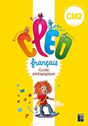 CLEO, français CM2, cycle 3 : guide pédagogique : mise à jour 2018