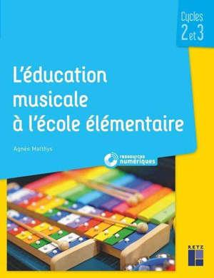 L'éducation musicale à l'école élémentaire + téléchargement : cycles 2 et 3
