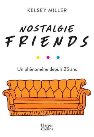 Nostalgie Friends : un phénomène depuis 25 ans