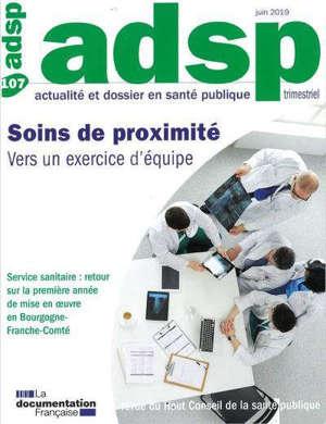 ADSP, actualité et dossier en santé publique. n° 107, Soins de proximité : vers un exercice d'équipe