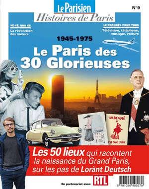 Parisien (Le), hors série : histoires de Paris. n° 9, Le Paris des Trente Glorieuses : sur les pas de Lorànt Deutsch