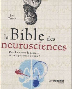 La bible des neurosciences : pour les accros du genre... et ceux qui vont le devenir !