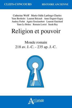 Religion et pouvoir : le monde romain, 218 av. J.-C.-235 ap. J.-C.