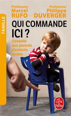 Qui commande ici ? : conseils aux parents d'enfants tyrans