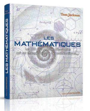 Les mathématiques : les 100 plus grandes découvertes qui ont changé l'histoire des mathématiques...