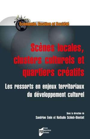 Scènes locales, clusters culturels et quartiers créatifs : les ressorts en enjeux territoriaux du développement culturel
