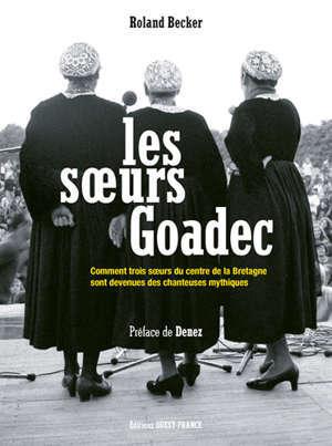 Les soeurs Goadec : comment trois soeurs du centre de la Bretagne sont devenues des chanteuses mythiques
