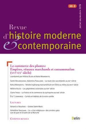 Revue d'histoire moderne et contemporaine. n° 66-3, Le commerce des plantes : empires, réseaux marchands et consommation (XVIe-XXe siècle)
