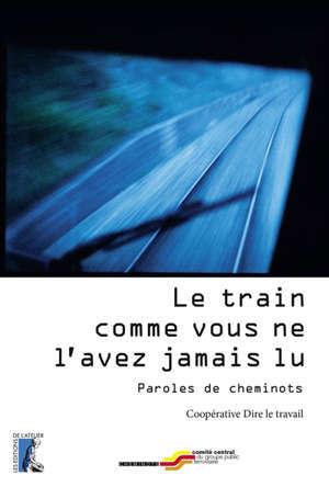 Le train comme vous ne l'avez jamais lu : paroles de cheminots