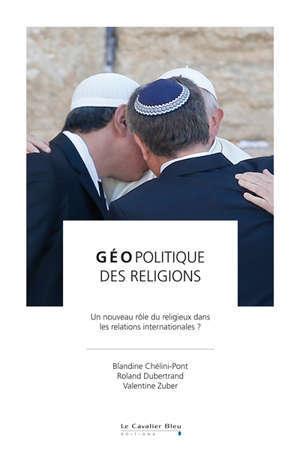 Géopolitique des religions : un nouveau rôle du religieux dans les relations internationales ?