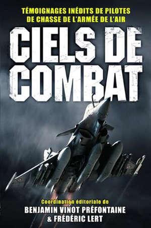 Ciels de combat : témoignages inédits de pilotes de chasse de l'armée de l'air