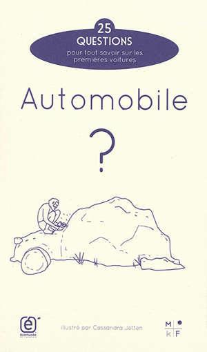 Automobile ? : 25 questions pour tout savoir sur les premières voitures