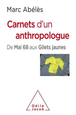 Carnets d'un anthropologue : de mai 68 aux gilets jaunes