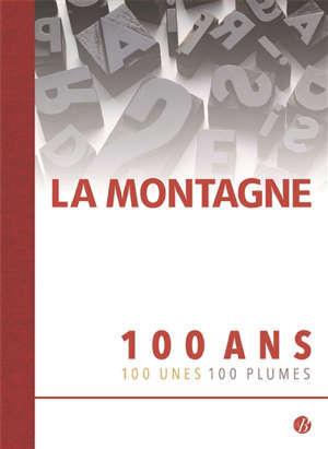La Montagne : 100 ans, 100 unes, 100 plumes