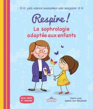 Respire ! : la sophrologie adaptée aux enfants