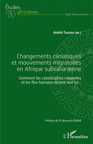 Changements climatiques et mouvements migratoires en Afrique subsaharienne : comment les catastrophes naturelles et les flux humains dictent leur loi...