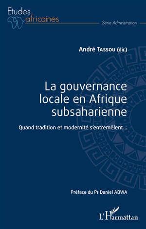 La gouvernance locale en Afrique subsaharienne : quand tradition et modernité s'entremêlent...