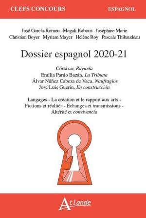 Dossier espagnol 2020-2021 : Cortazar, Rayuela ; Emilia Pardo Bazan, La tribuna ; Alvar Nunez Cabeza de Vaca, Naufragios ; José Luis Guerin, En construccion : langages, la création et le rapport aux arts, fictions et réalités, échanges et transmissio