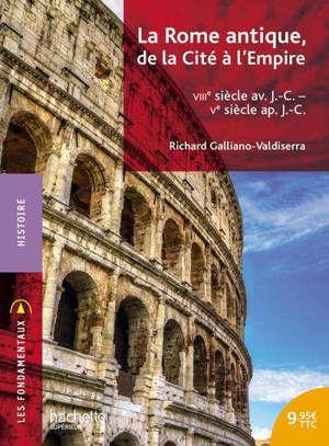 La Rome antique, de la cité à l'Empire : VIIIe siècle av. J.-C.-Ve siècle apr. J.-C.