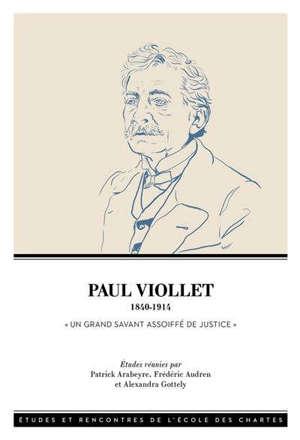 Paul Viollet (1840-1914) : un grand savant assoiffé de justice