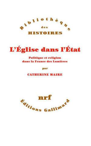 L'Eglise dans l'Etat : politique et religion dans la France des Lumières