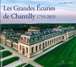 Les Grandes Ecuries de Chantilly : 1719-2019