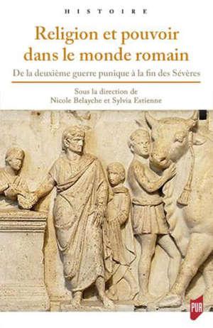 Religion et pouvoir dans le monde romain : de la deuxième guerre punique à la fin des Sévères