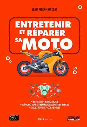Entretenir et réparer sa moto : entretien périodique, réparation et remplacement des pièces, sélection d'accessoires