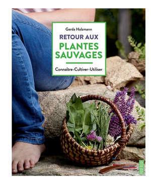 Retour aux plantes sauvages : connaître, multiplier, utiliser