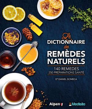Le dictionnaire des remèdes naturels : 140 remèdes, 250 préparations santé