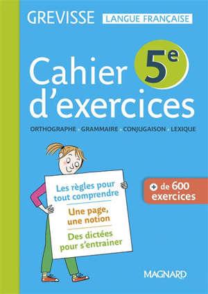 Cahier d'exercices Grevisse 5e : orthographe, grammaire, conjugaison, lexique