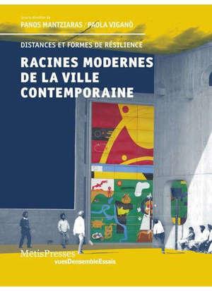 Racines modernes de la ville contemporaine : distances et formes de résilience