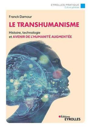 Le transhumanisme : histoire, technologie et avenir de l'humanité augmentée
