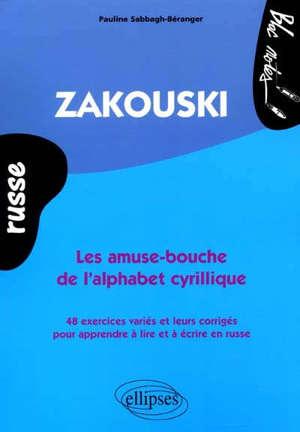Russe Zakouski : les amuse-bouche de l'alphabet cyrillique : 48 exercices variés et leurs corrigés pour apprendre à lire et à écrire en russe