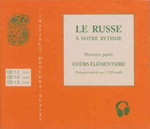Le russe à votre rythme. Volume 1, Cours élémentaire : enregistrements sur 3 CD audio