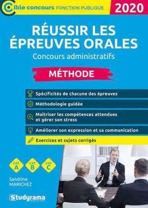 Réussir les épreuves orales : concours administratifs, catégories A, B et C : 2020
