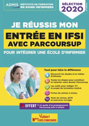 Je réussis mon entrée en IFSI avec Parcoursup : valorisez votre dossier, consolidez vos acquis : 2020