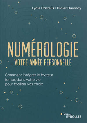 Numérologie, votre année personnelle : comment intégrer le facteur temps dans votre vie pour faciliter vos choix