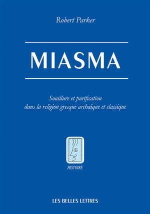 Miasma : souillure et purification dans la religion grecque archaïque et classique