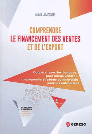 Comprendre le financement des ventes et de l'export : coopérer avec les banques pour mieux vendre : une nouvelle stratégie commerciale pour les entreprises
